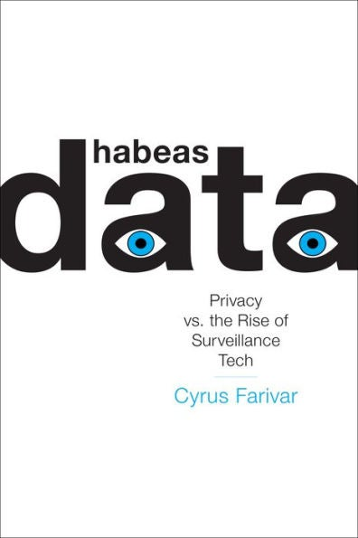 Book cover for Cyrus Farivar's Habeas Data: Privacy vs. the Rise of Surveillance Tech.