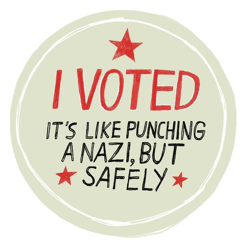 "A sticker reading ""I voted: It's like punching a Nazi, but safely"""