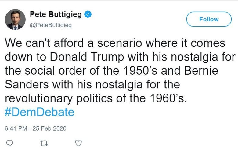 "A tweet from Pete Buttigieg reads ""We can't afford a scenario where it comes down to Donald Trump with his nostalgia for the social order of the 1950s and Bernie Sanders with his nostalgia for the revolutionary politics of the 1960s. #DemDebate"""