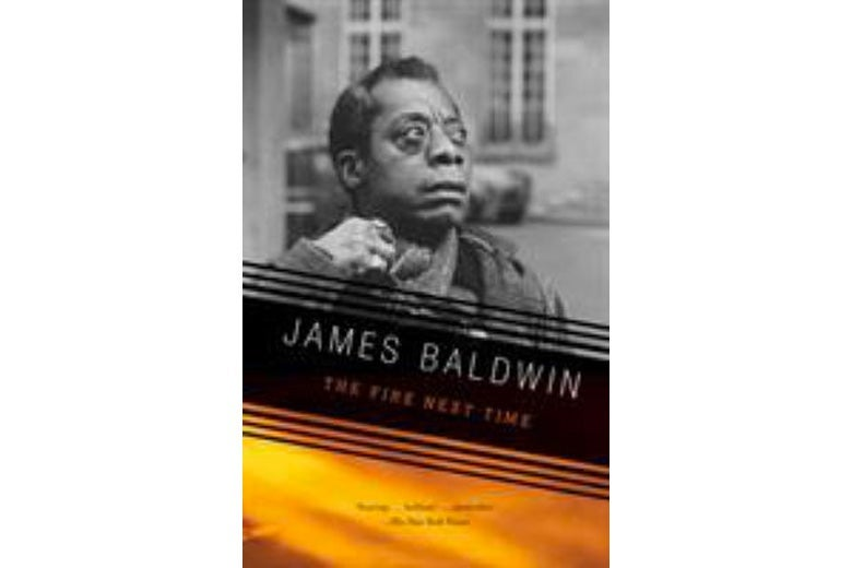 The Fire Next Time by James Baldwin.