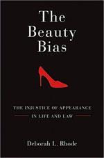 Deborah Rhode's The Beauty Bias.