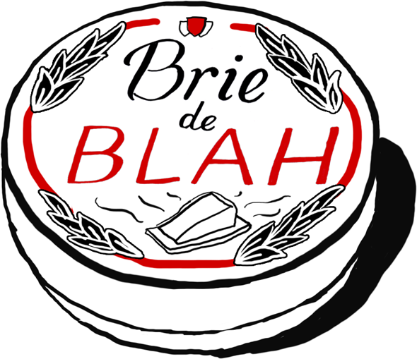 Brie de Blah