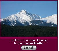 A Native Daughter Returns to Vancouver-Whistler. Click here to launch slide show.