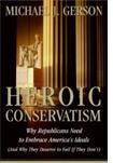 Heroic Conservatism: Why Conservatives Should Embrace America's Ideals—and Why They Deserve To Fail If They Don't.