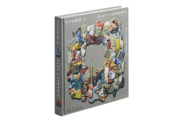 Vitamin C: Clay and Ceramic in Contemporary Art.