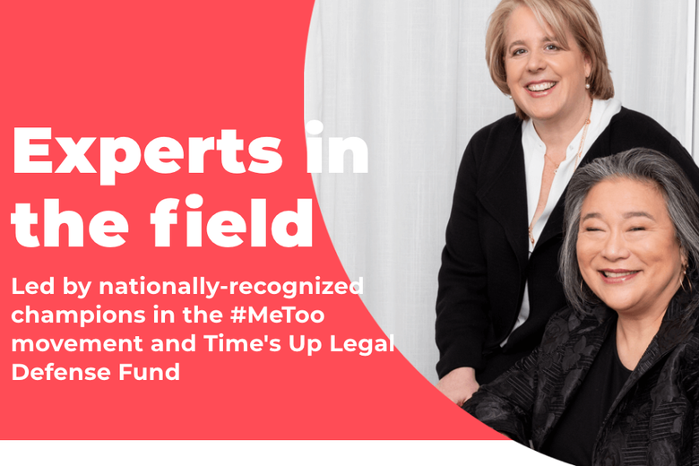 """Text says, """"Experts in the field. Led by nationally-recognized champions in the #MeToo movement and Time's Up Legal Defense Fund"""" next to a photo of two women in black."""