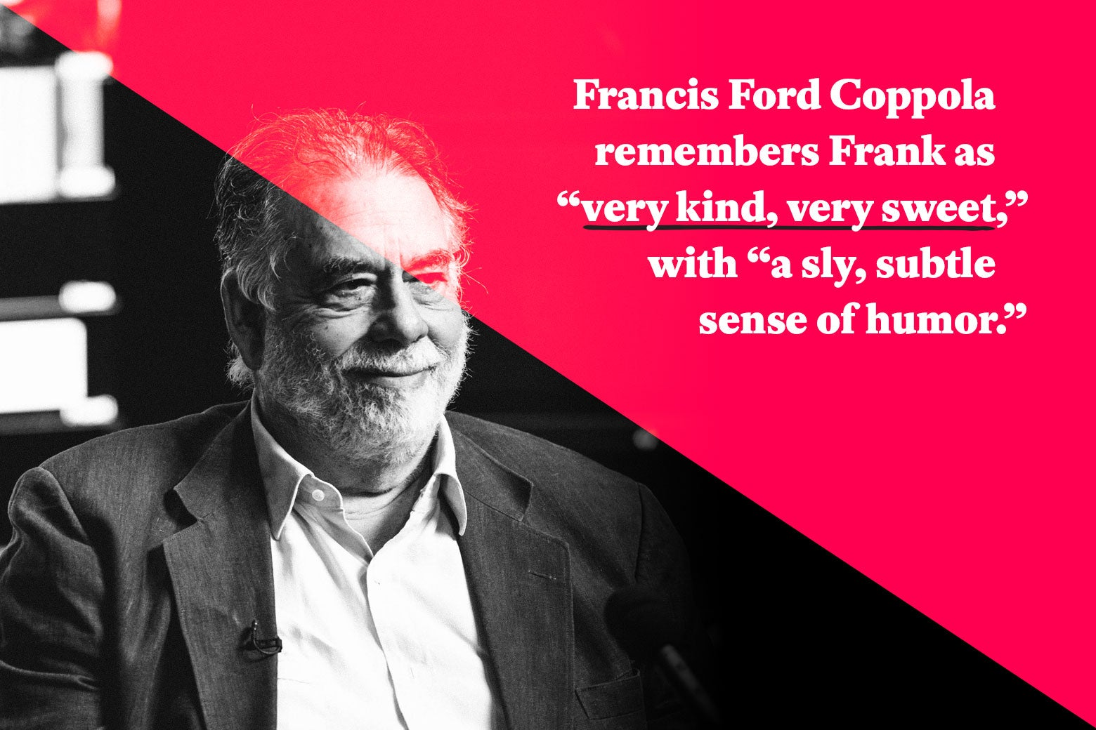 "Francis Ford Coppola remembers Frank as ""very kind, very sweet,"" with ""a sly, subtle sense of humor."""