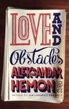 Love And Obstacles by Aleksander Hemon.