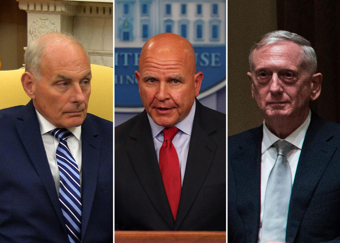 White House Chief of Staff John Kelly, National Security Advisor H. R. McMaster, Secretary of Defense Jim Mattis
