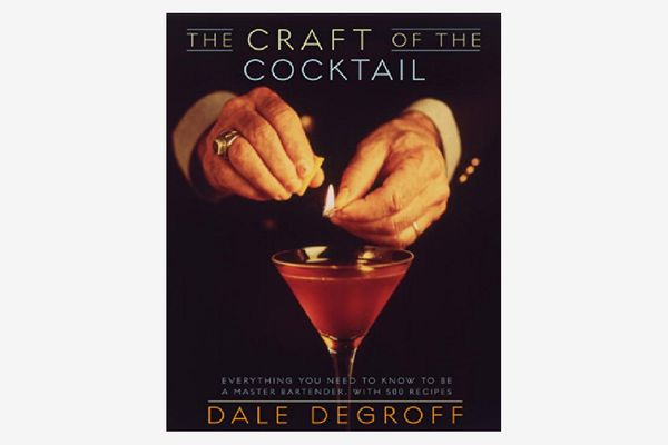 """""""The Craft of the Cocktail: Everything You Need to Know to Be a Master Bartender"""" by Dale DeGroff"""