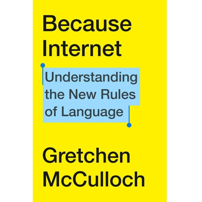 Book cover of Because Internet.