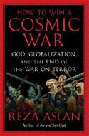 Reza Aslan's How To Win a Cosmic War.