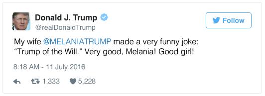 "My wife @MELANIATRUMP made a very funny joke: ""Trump of the Will."" Very good, Melania! Good girl!"