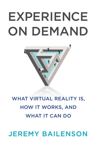 Experience on Demand: What Virtual Reality Is, How It Works, and What It Can Do.