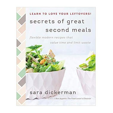 Secrets of Great Second Meals: Flexible Modern Recipes That Value Time and Limit Waste