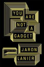 You Are Not A Gadget by Jaron Lanier.