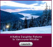 A Native Daughter Returns to Vancouver-Whistler. Click image to launch slide show.