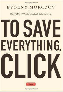To Save Everything, Click Here, by Evgeny Morozov.