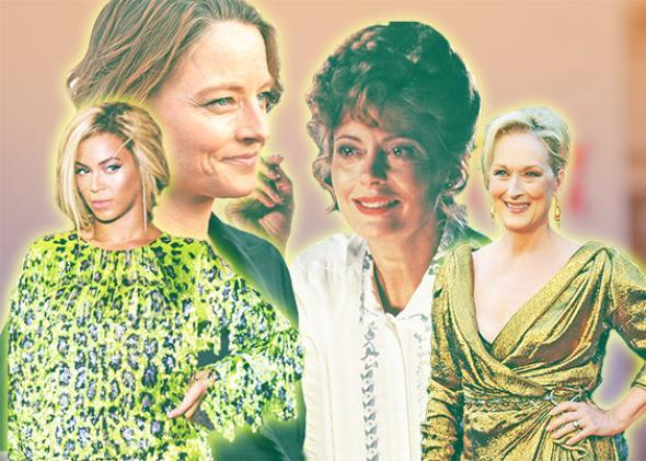Beyoncé, Jodi Foster, Susan Sarandon, and Meryl Streep.