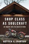 Shop Class as Soulcraft. By Mathew Crawford.