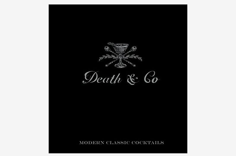 Death & Co.: Modern Classic Cocktails.