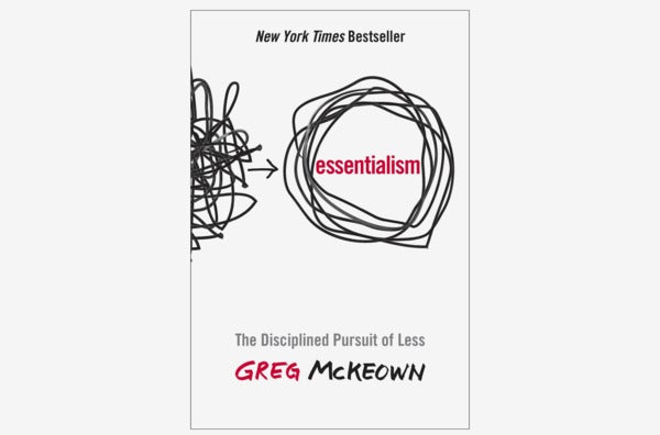 Essentialism: The Disciplined Pursuit of Less.