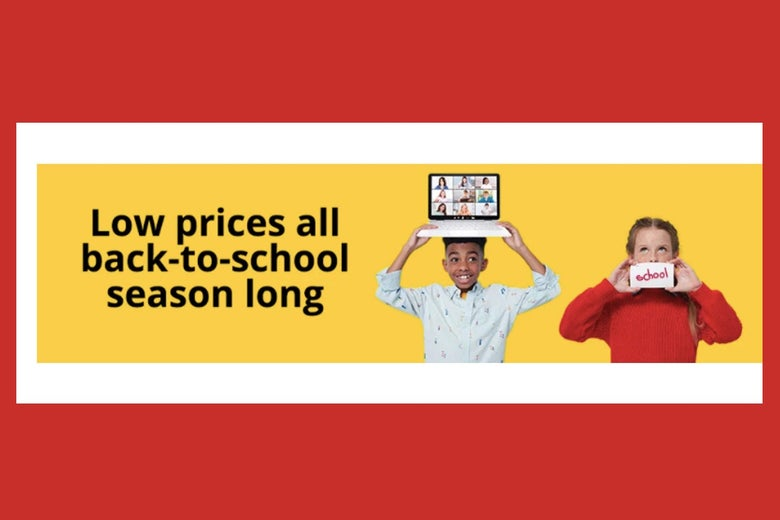 """An ad showing a child holding a computer and another holding a sign. To the left of them are the words """"Low prices all back-to-school season long."""""""