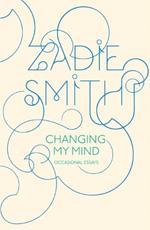 Changing My Mind by Zadie Smith.