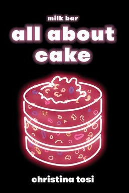 A black book cover with a pink neon-style image of a cake. Milk Bar All About That Cake by Christina Tosi.