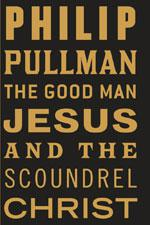 Philip Pullman's The Good Man Jesus and the Scoundrel Christ.