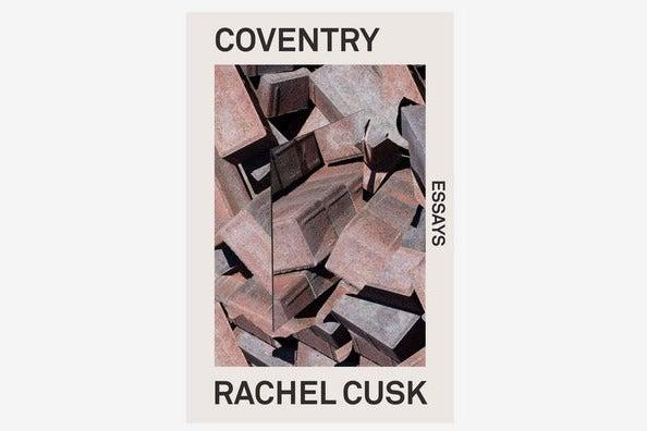 """""""Coventry: Essays"""" by Rachel Cusk"""