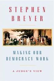 Making Our Democracy Work by Stephen Breyer.
