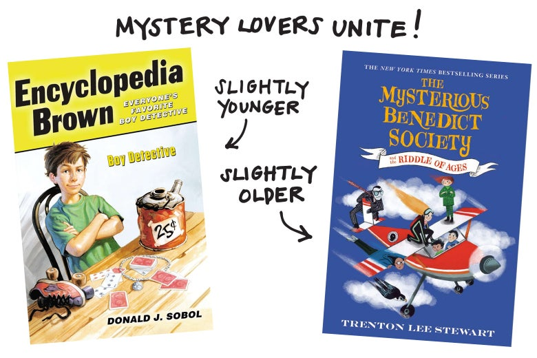 Mystery lovers unite! Encyclopedia Brown for younger readers, and The Mysterious Benedict Society for slightly older readers.