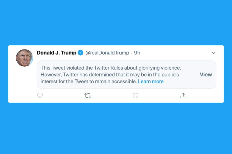 """A label on a Trump tweet that reads """"This tweet violated the Twitter rules about glorifying violence. However, Twitter has determined that it may be in the public's interest for the tweet to remain accessible."""" A """"view"""" button allows the reader to click through to see the original tweet."""