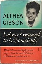 """I Always Wanted To Be Somebody"" by Althea Gibson"