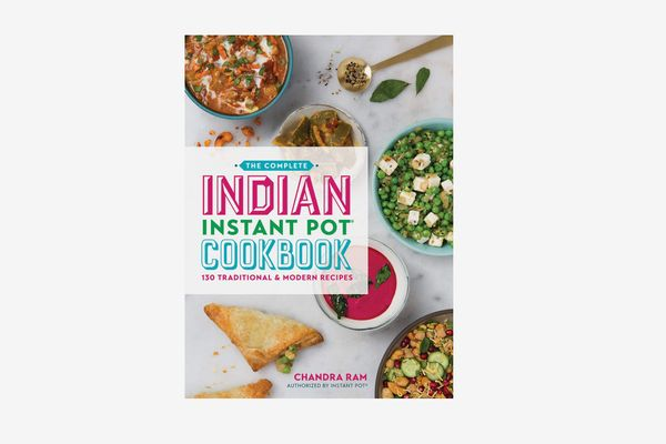 The Complete Indian Instant Pot Cookbook: 130 Traditional and Modern Recipes, by Chandra Ram