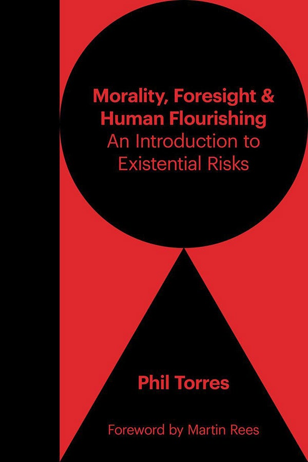 The cover of Morality, Foresight, and Human Flourishing: An Introduction to Existential Risks by Phil Torres.