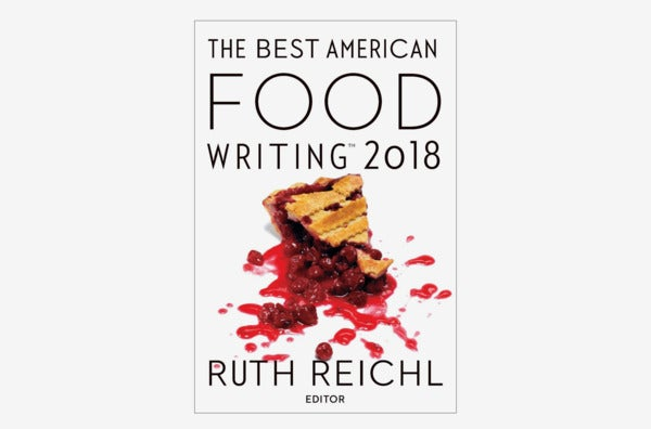 The Best American Food Writing 2018.