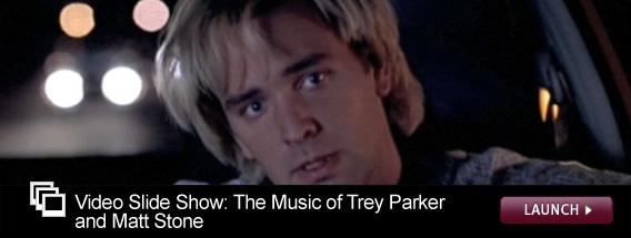 Click here for a video slide show on the musical canon of Trey Parker and Matt Stone.