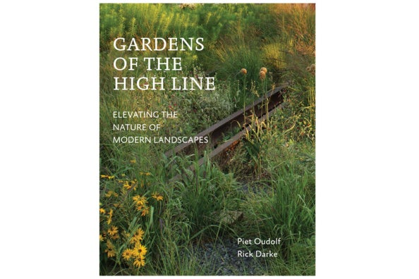 Gardens of the High Line: Elevating the Nature of Modern Landscapes, by Piet Oudolf and Rick Darke.