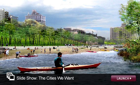 Slide Show: The Cities We Want. Click image to launch.