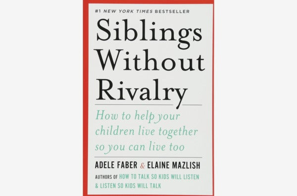 Siblings Without Rivalry: How to Help Your Children Live Together So You Can Live Too, by Adele Faber and Elaine Mazlish.
