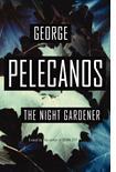 'The Night Gardener' by George Pelecanos