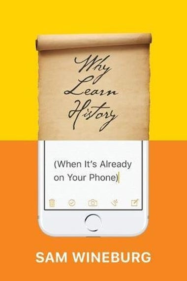 Why Learn History (When It's Already on Your Phone) book cover