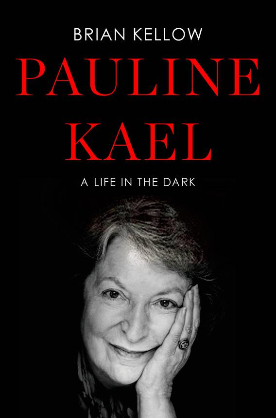 Pauline Kael: A Life In the Dark by Brian Kellow