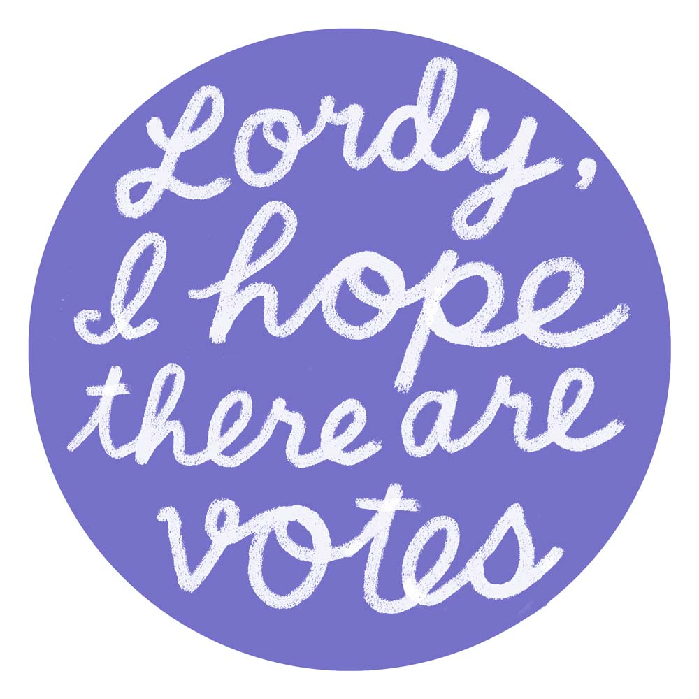 """Lordy, I hope there are votes"" sticker."