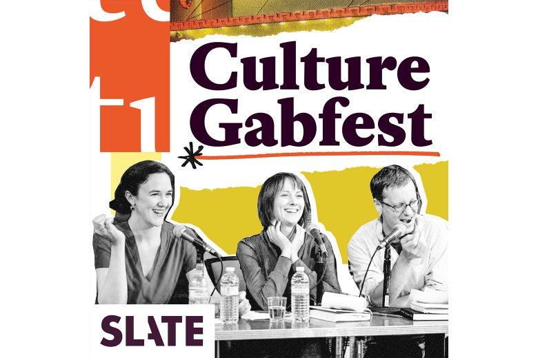 Culture Gabfest with Stephen Metcalf, Dana Stevens, and Julia Turner
