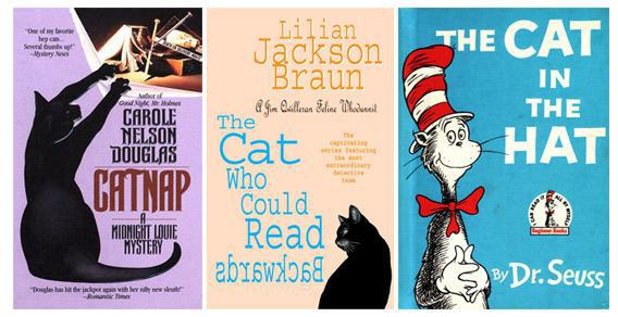Catnap, a Midnight Louie Mystery; The Cat Who Could Read Backwards; The Cat in the Hat.