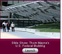 Click here to launch a slide show on Thom Mayne's U.S. Federal Building.