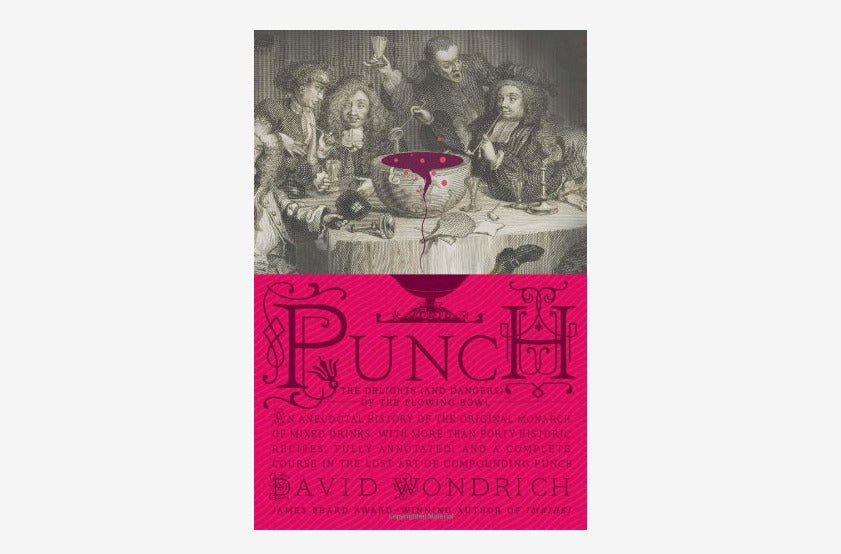 Punch: The Delights (and Dangers) of the Flowing Bowl.